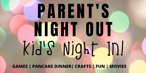 Parent's Night Out | Kid's Night In