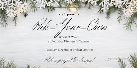 Wood & Wine at Foundry: Holiday Pick Your Own! tickets