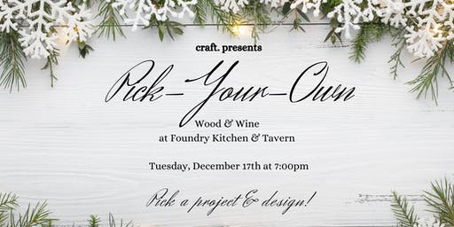 Wood & Wine at Foundry: Holiday Pick Your Own!
