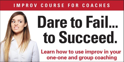Dare to Fail...to Succeed. Improv Course for Coaches