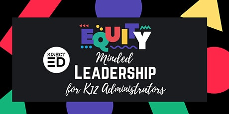 Equity-Minded Leadership for K-12 Administrators tickets