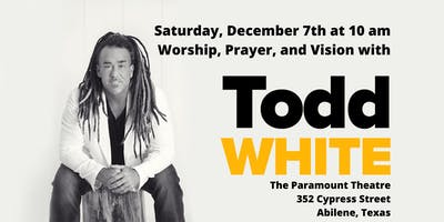 Worship, Prayer, and Vision with Todd White | Paramount Theatre in Abilene