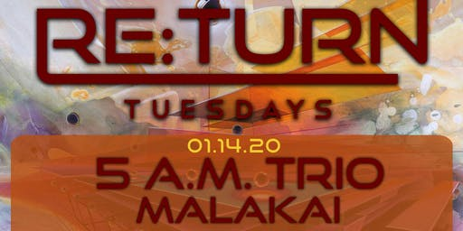 Re:Turn Tuesday ft 5AM Trio, MALAKAI  & Special Guests - The Rust Showcase