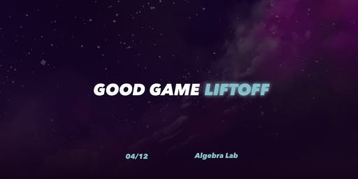 Good Game Liftoff 2019