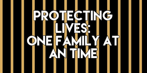 """Protecting Lives: """"One Family at a Time"""""""