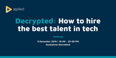 Decrypted: How to hire the best talent in tech tickets
