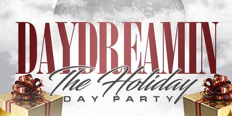 Daydreamin': The Holiday Day Party Saturday Dec 21st 3pm-9pm @ Bar 13 w/Music By Da Union/4th Quarter Boyz DJ Danny Dee + 4th Quarter Boyz DJ Big Lou Advance Tickets $25 tickets