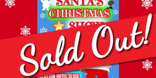 SANTA'S CHRISTMAS SHOW - SLIGO 2019 SOLD OUT