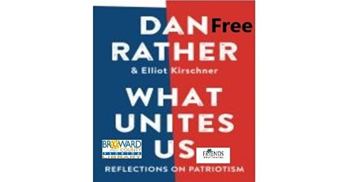STAND UP, SPEAK OUT: A Discussion of  Dan Rather's book, What Unites Us:...