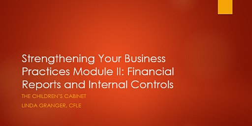 Strengthening Your Business Practices Module II : Financial Reports and Internal Controls