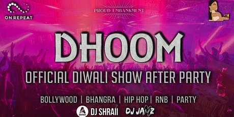 DHOOM - OFFICIAL DIWALI SHOW AFTER PARTY AT PROUD EMBANKMENT tickets