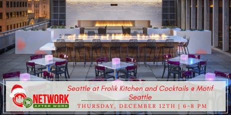 Network After Work Seattle at Frolik Kitchen and Cocktails @ Motif Seattle tickets