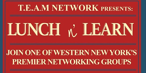 T.E.A.M NETWORK Presents: Lunch & Learn