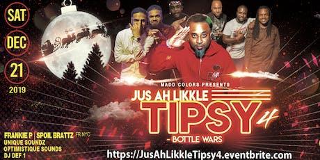 Jus Ah Likkle~ TIPSY 4 (Bottle Wars) tickets