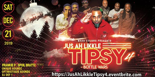 Jus Ah Likkle~ TIPSY 4 (Bottle Wars)