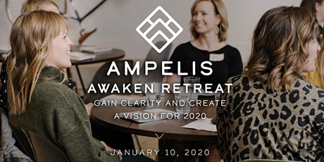 Ampelis Awaken Retreat Get Clear and Create a Vision for 2020 - January 10 tickets
