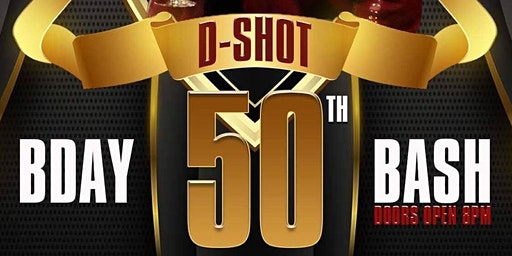 D-SHOT 50TH BIRTHDAY BASH