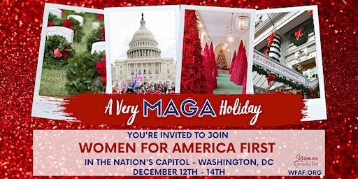 Women for America First - A Very MAGA Holiday Weekend in DC