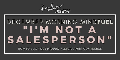 "Dames Collective SD | December Morning MindFUEL: ""I'm Not A Salesperson"""