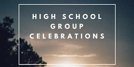 High School Group Celebrations