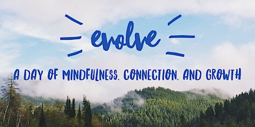 EVOLVE: a day of mindfulness, connection & growth