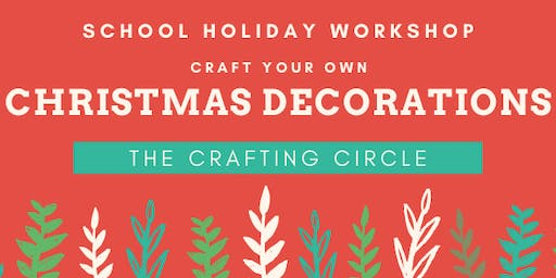 Craft your  own Christmas Decoration School Holiday Workshop