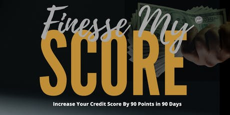 Finesse My SCORE: Increase Credit by 90 points in 90 days tickets