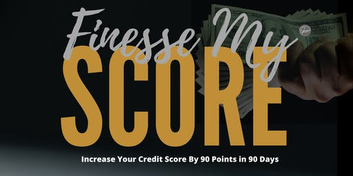 Finesse My SCORE: Increase Credit by 90 points in 90 days
