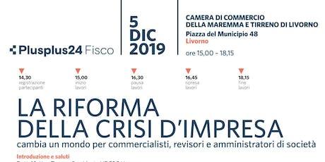 LA RIFORMA DELLA CRISI D'IMPRESA cambia un mondo per commercialisti, revisori e amministratori di società, Livorno, 5 dicembre biglietti