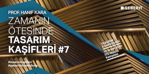 Zamanın Ötesinde Tasarım Kaşifleri #7: Prof. Hanif Kara
