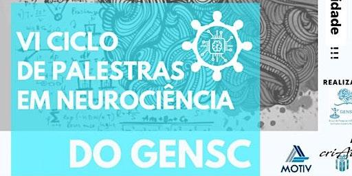 VI Ciclo de Palestras em Neurociência do GENSC
