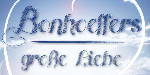 Bonhoeffers great love - Bonhoeffers grosse Liebe