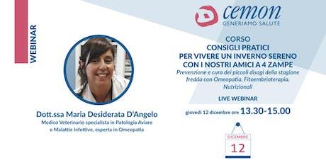 WEBINAR - Dott.ssa Maria Desiderata D'Angelo - CORSO CONSIGLI PRATICI PER VIVERE UN INVERNO SERENO CON I NOSTRI AMICI A 4 ZAMPE biglietti