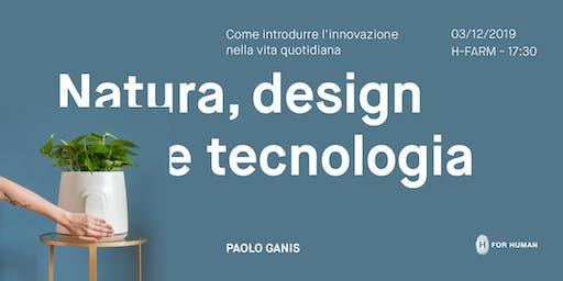 Natura, design e tecnologia - Incontro con Paolo Ganis