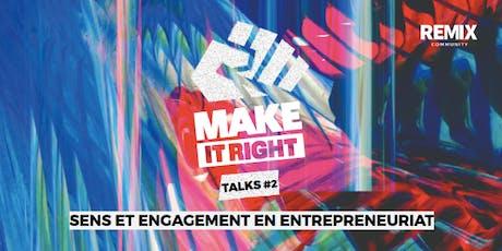 MAKE IT RIGHT TALKS #2 - Sens et engagement en entrepreneuriat tickets