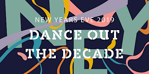 LEAF Presents NYE 2019: Dance Out the Decade