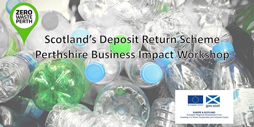 Scotland's Deposit Return Scheme - Perthshire Business Impact Workshop