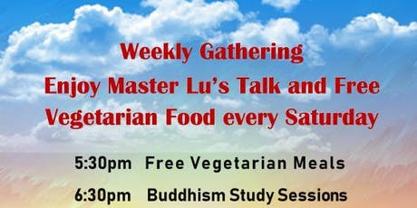 Weekly Gathering :Master Lu's Talk and Free Vegetarian Food every Saturday tickets