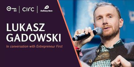 Lukasz Gadowski on Mobility & Deep Tech with Entrepreneur First tickets