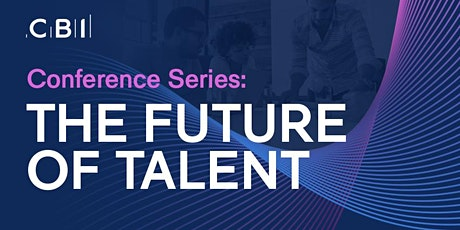 CBI Conference Series:  The Future of Talent - Skills tickets