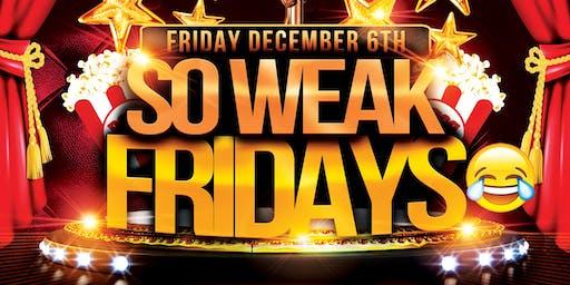 So Weak Fridays