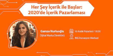 Her Şey İçerik ile Başlar: 2020'de İçerik Pazarlaması - Gamze Nurluoğlu tickets