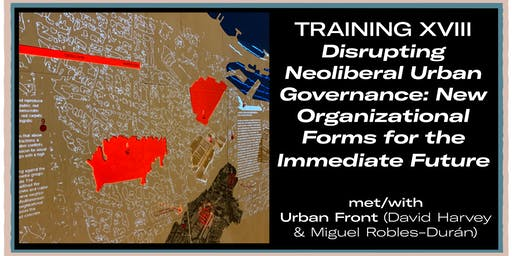 Training XVIII: Disrupting Neoliberal Urban Governance: New Organizational Forms for the Immediate Future