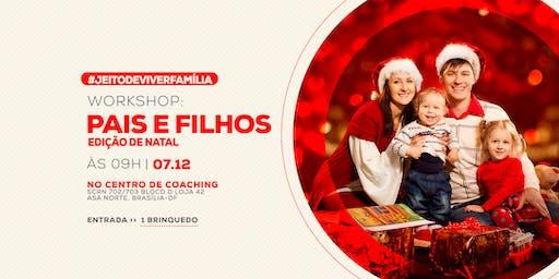 [BRASILIA/DF] WORKSHOP PAIS E FILHOS - EDIÇÃO NATAL 07/12/19