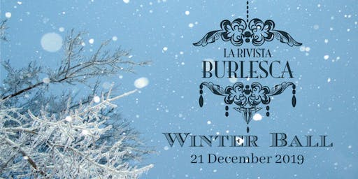 La Rivista Burlesca *WINTER BALL*