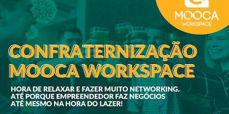Confraternização de Empreendedores do Mooca Workspace 2019 ingressos