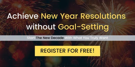 [FREE WEBINAR] How To Achieve New Years Resolutions Without Goal-Setting tickets