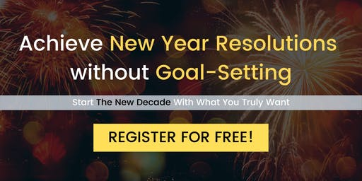 [FREE WEBINAR] How To Achieve New Years Resolutions Without Goal-Setting