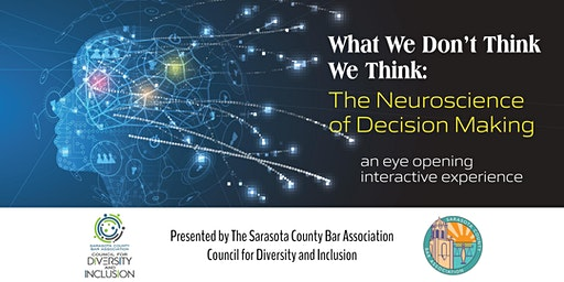 What We Don't Think We Think: The Neuroscience of Decision Making