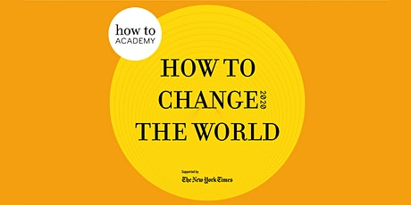 How To Change The World 2020 tickets